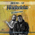 """Drifta Trek ft. F Jay – """"Nisekelela"""""""