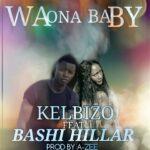 Kelbizo Ft. Bashi Hillar – Waona Baby (Prod. by Dj A-zee)