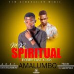 Mr Spiritual Ft. Bobby East x LSK – Amalumbo (Prod. by Macopolo)