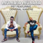 "PST ft. General Kanene – ""Mumala Mubaba"""