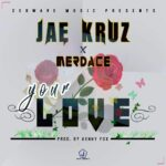 Jae Kruz x Merdace – Your Love (Prod. By Kenny Fox)