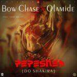 "Bow Chase X Olamide – ""PEPESNEH (Do Shakira)"""