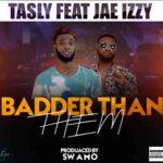 "Tasly ft. Jae Izzy – ""Badder Than Them"""