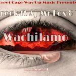 "Dee Creck Ft. Mr Fox  & Tau G  – ""Wachilamo"""