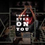 Lord B – Eye's on You (Prod. By DJ Jaffe)