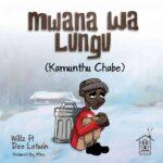 """Willz ft. Dee Le Twin – """"Mwana Wa Lungu (Kamunthu Chabe)"""""""
