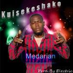 Medarian – Kuisekeshako (Prod. By Electric)