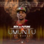 Ben Da Future – Umuntu Ni Nurse (Prod. By Sir Lex)