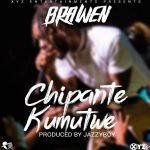 Brawen – Chipante Kumutwe (Prod. Jazzy Boy)