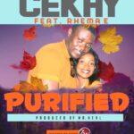 Cekay Ft. Rhema E – Purified (Prod. By Mr Heal)