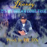 JKassy – Dream Come True (Prod. By DJ Dx)