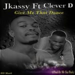 Jkassy x Clever D – Give me that Dance