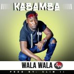 Kabamba – Wala Wala (Prod. By Slim 2)