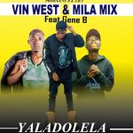 """Vin west & Mila Mix Ft. Gene B – """"Yaladolela"""""""
