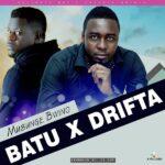 Batu ft. Drifta Trek – Musunge bwino (Prod. By DJ Vow)