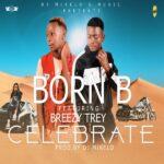 Born B ft. Breezy Trey – Celebrate (Prod. By Dj Mikelo)