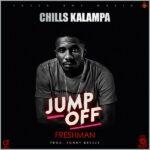 Chills Kalampa – Jump Off Freshman (Prod. Tonny Breezy)