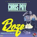 Chris Pay – Boza (Prod. By DJ Zopol Bee)