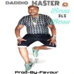 Daddio Master – Boss Ni Boss (Prod. By Favour)