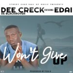 Dee Creck Ft. Edai – Wont Give Up (Tau G Made IT)
