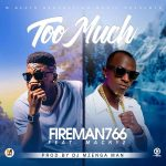 Fireman766 X Macky2 – Too Much (Prod. By Mzenga Man)