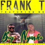 Frank T ft. SB – Big Nyashi (Prod. By J Smath)