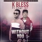 K Bless ft. Chef 187 – Without You