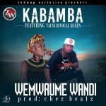 Kabamba ft. Tausi Divocal Queen – Wemwaume Wandi (Prod. By Chez B)