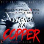 Mbuto Yakummawa & 1Kebol ft. Lakmilz, Zeeker & GYD – Mutengo Wa Copper