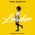Tami Kingfifi – Leader (Prod. By Mr. Champs)
