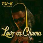 Tu-K ft. Kekero – Love Na Chuma