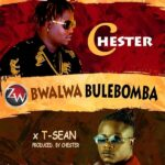 Chester ft. T Sean – Bwalwa Bulebomba (Prod. By Chester)