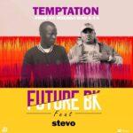 Future BK ft. Stevo – Temptation (Prod. DJ Mzenga Man & 40)