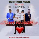 Lazzdon ft. Try D & Young Wecia – Love You More (Prod. By Evolution)