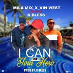 Mila Mix x Vin West ft. K Bless – Hero (Prod. By K Bless)