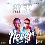 Sim Zed ft. Bluboi – Never Give Up (Prod. Poise & Zeez)