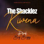 The Shacklez – Kiwena (Prod. By Big Bizzy)
