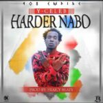 Y Celeb – Harder Nabo (Prod. By Fraicy Beats)