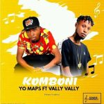 Yo Maps ft. Vally Vally – Komboni (Prod. By Yo Maps)