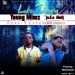 Young Mimz ft. Y Celeb (408 Empire) – Loka Tulipepe (Prod. Shimafunde)