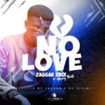 Zaggar Zacx ft. Young Beatz – No Love (Prod. By Zaggar & Eazi)