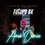 Future BK – Ama Dance (Prod. By Ojay)