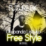 Future BK – Ukupanda Lishuko Freestyle (Prod. By Paul Silz)