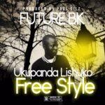Future BK – Ukupanda Lishuko Freestyle (Prod. By Paul Silz)