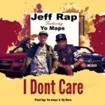 Jeff Rap ft. Yo Maps – I Don't Care (Prod. By Yo Maps)