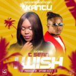 Kantu ft. T-Sean – I Wish (Prod. By Uptown Beatz)