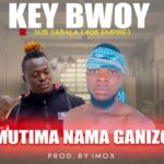 Key Bwoy ft. Sub Sabala (408 Empire) – Mutima Namaganizo