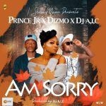 Prince Jr ft. Dizmo & DJ A.I.C – Am Sorry
