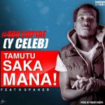 Y Celeb (408 Empire) ft. K Spanna – Tamutusakamana
