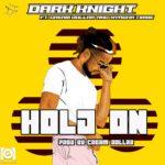 Dark Knight ft. Cream Dollar & Nyasha Timbe – Hold On